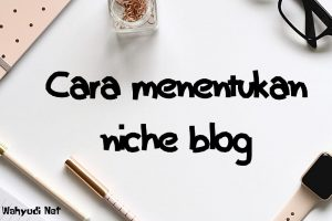 Cara Menentukan Niche / Tema Bahasan pada Blog